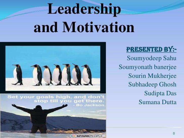 Leadership and Motivation<br />Presented by:-<br />Soumyodeep Sahu<br />       Soumyonath banerjee<br />Sourin Mukherjee<b...