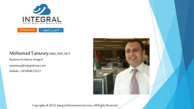 Copyrights®2015,IntegralInformationServices, All RightsReserved #integralmea #تعريب_العلوم Mohamad Tantawy,MBA, PMP,MC...