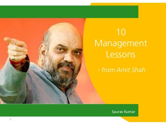 1 10 Management Lessons - from Amit Shah Saurav Kumar