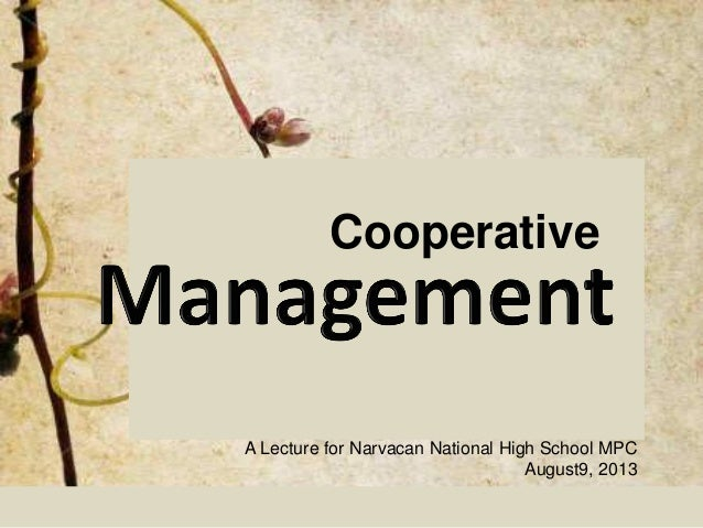 Cooperative A Lecture for Narvacan National High School MPC August9, 2013
