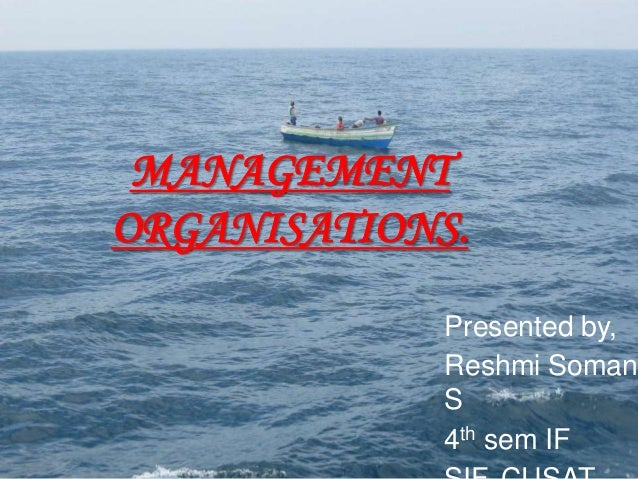 MANAGEMENTORGANISATIONS.             Presented by,             Reshmi Soman.             S             4th sem IF