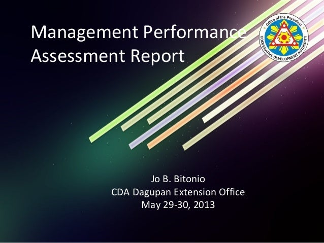 Management Performance Assessment Report Jo B. Bitonio CDA Dagupan Extension Office May 29-30, 2013