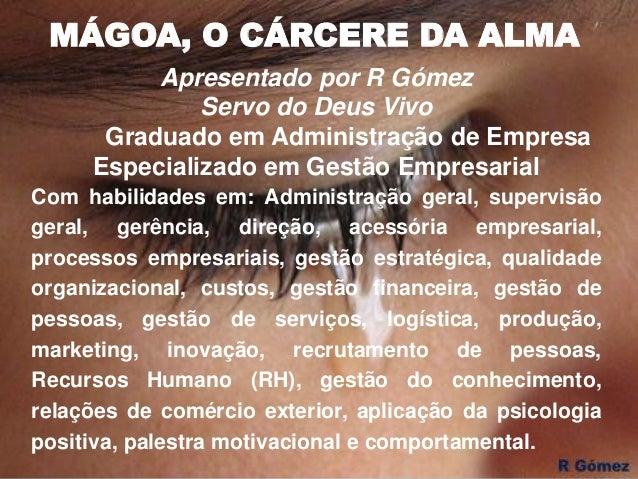 MÁGOA, O CÁRCERE DA ALMA Apresentado por R Gómez Servo do Deus Vivo Graduado em Administração de Empresa Especializado em ...