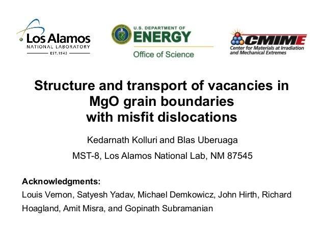 Structure and transport of vacancies in MgO grain boundaries with misfit dislocations Kedarnath Kolluri and Blas Uberuaga ...