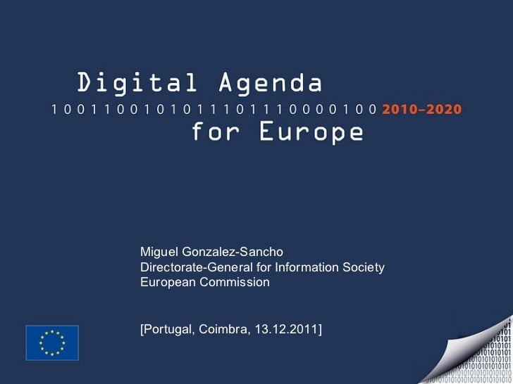 Miguel Gonzalez-Sancho Directorate-General for Information Society  European Commission [Portugal, Coimbra, 13.12.2011]