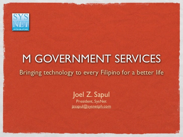 M GOVERNMENT SERVICESBringing technology to every Filipino for a better life                    Joel Z. Sapul             ...