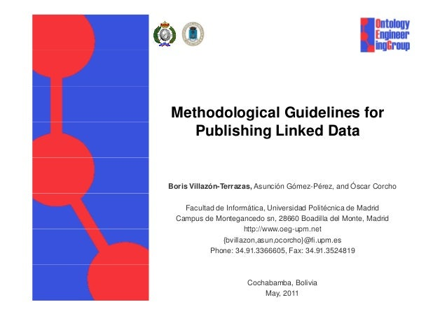 Methodological Guidelines for Publishing Linked Data Boris Villazón-Terrazas, Asunción Gómez-Pérez, and Óscar Corcho Facul...