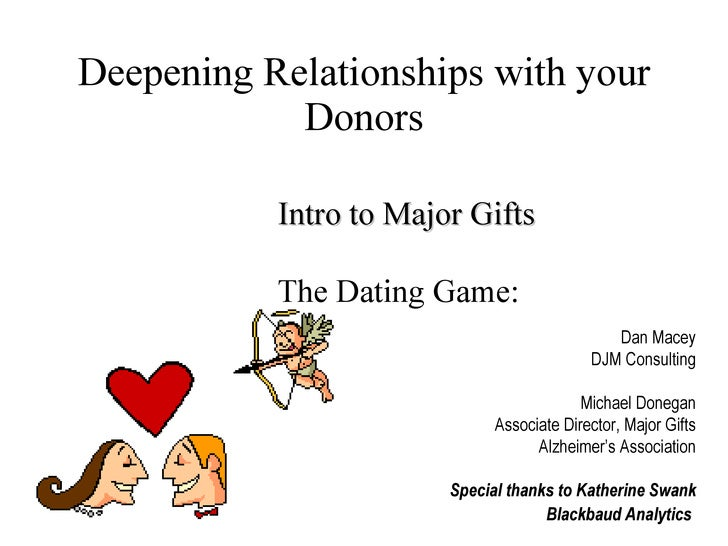 Deepening Relationships with your Donors Dan Macey DJM Consulting Michael Donegan Associate Director, Major Gifts Alzheime...