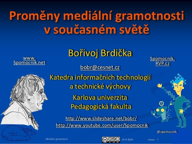 2018 BoBr strana 1Mediální gramotnost Proměny mediální gramotnosti v současném světě Bořivoj Brdička bobr@cesnet.cz Katedr...