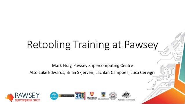 Mark Gray, Pawsey Supercomputing Centre Also Luke Edwards, Brian Skjerven, Lachlan Campbell, Luca Cervigni Retooling Train...