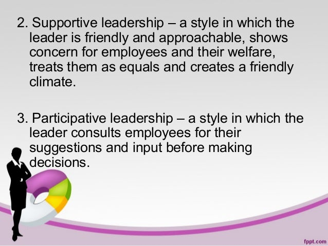 2. Supportive leadership – a style in which the leader is friendly and approachable, shows concern for employees and their...