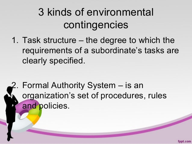 3 kinds of environmental contingencies 1. Task structure – the degree to which the requirements of a subordinate's tasks a...