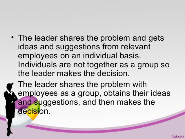 • The leader shares the problem and gets ideas and suggestions from relevant employees on an individual basis. Individuals...