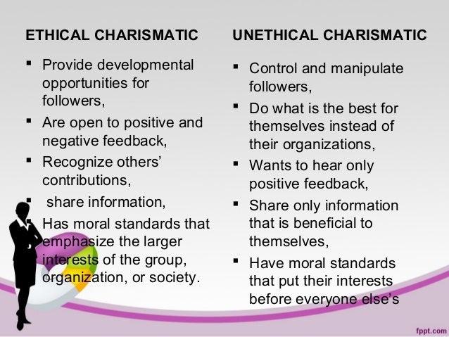 ETHICAL CHARISMATIC  UNETHICAL CHARISMATIC   Provide developmental opportunities for followers,  Are open to positive an...