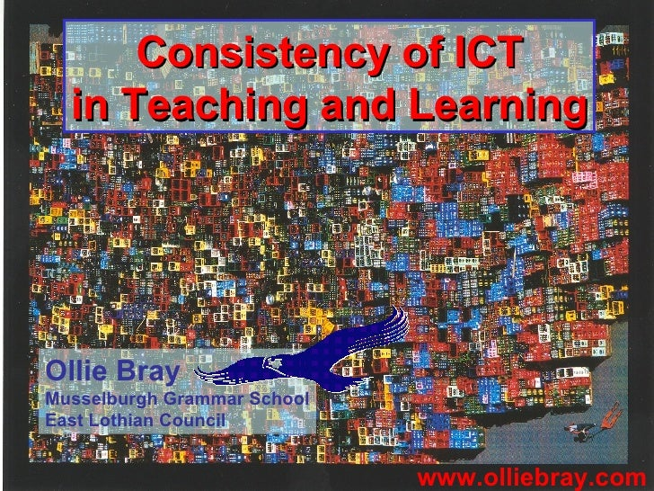 Consistency of ICT in Teaching and Learning www.olliebray.com Ollie Bray Musselburgh Grammar School East Lothian Council