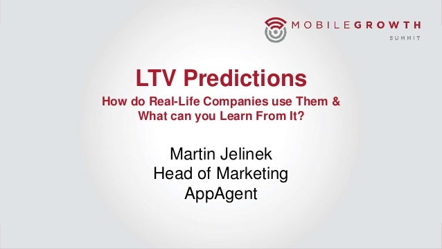 LTV Predictions How do Real-Life Companies use Them & What can you Learn From It? Martin Jelinek Head of Marketing AppAgent