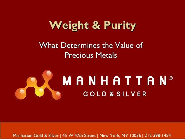 Weight & PurityWeight & Purity What Determines the Value ofWhat Determines the Value of Precious MetalsPrecious Metals Man...
