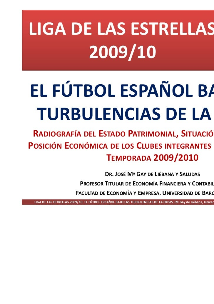 LIGA DE LAS ESTRELLAS       2009/10EL FÚTBOL ESPAÑOL BAJO LAS TURBULENCIAS DE LA CRISIS RADIOGRAFÍA DEL ESTADO PATRIMONIAL...