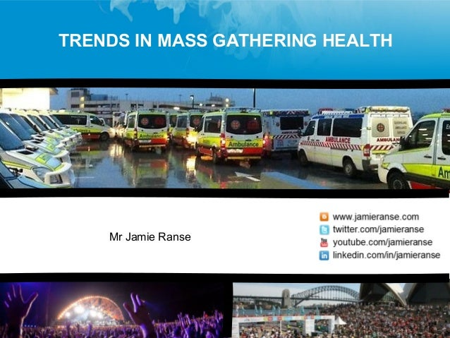 Mr Jamie Ranse TRENDS IN MASS GATHERING HEALTH