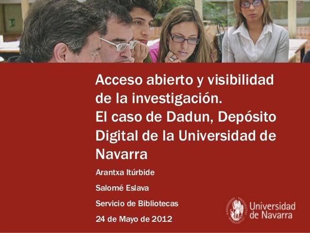 Acceso abierto y visibilidad de la investigación. El caso de Dadun, Depósito Digital de la Universidad de Navarra Arantxa ...