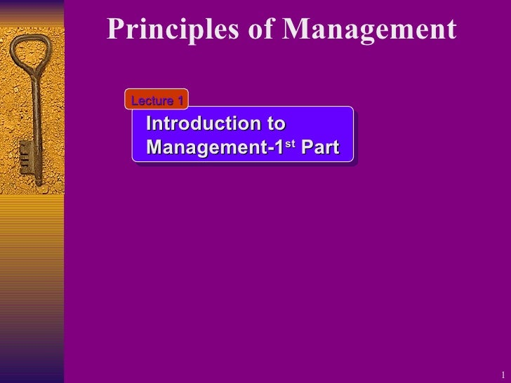 Principles of Management   Introduction to Management-1 st  Part Lecture 1