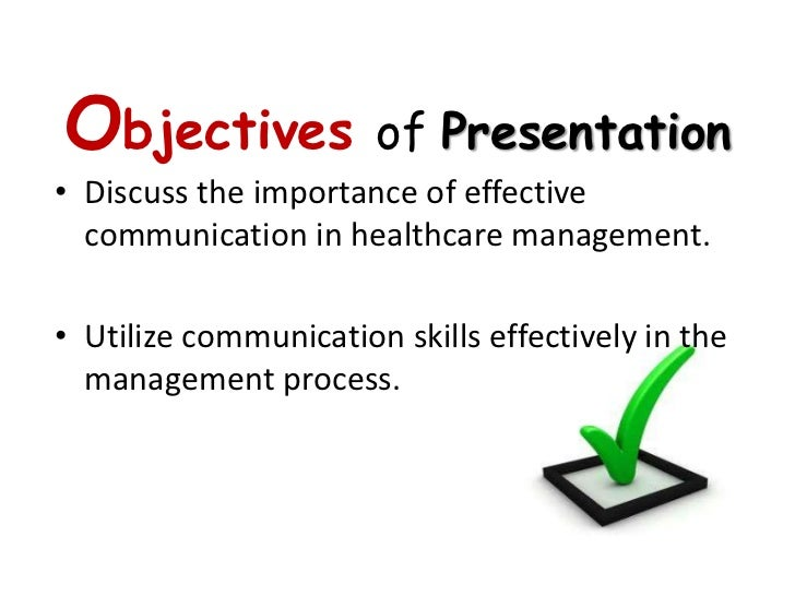 a look at effective communication in health care management To lead others, you must demonstrate effective communication skills otherwise, a manager will lack the credibility to implement his employer's objectives, and struggle to rally worker teams behind them managers who communicate well are also more likely to become good problem solvers, which is an .