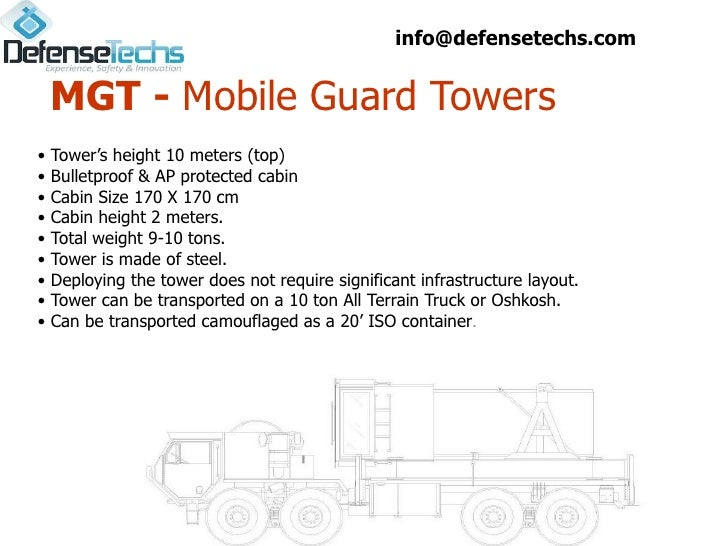 info@defensetechs.com    MGT - Mobile Guard Towers•   Tower's height 10 meters (top)•   Bulletproof & AP protected cabin• ...