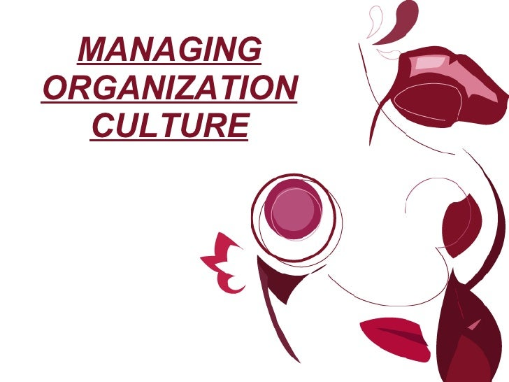 MANAGING ORGANIZATION CULTURE