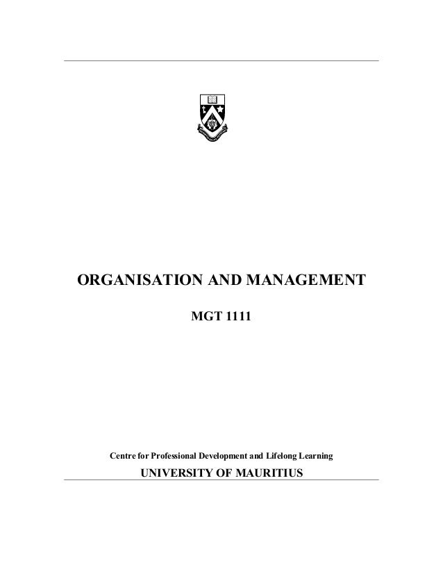 ORGANISATION AND MANAGEMENT MGT 1111 Centre for Professional Development and Lifelong Learning UNIVERSITY OF MAURITIUS