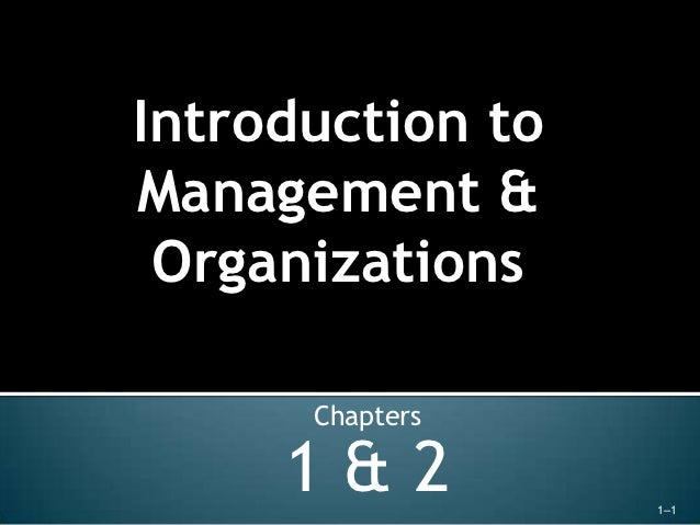 Introduction toManagement & Organizations      Chapters     1&2          1–1