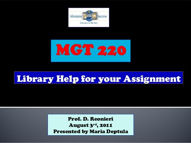 Library Help for your Assignment Prof. D. Reonieri August 3rd , 2011 Presented by Maria Deptula