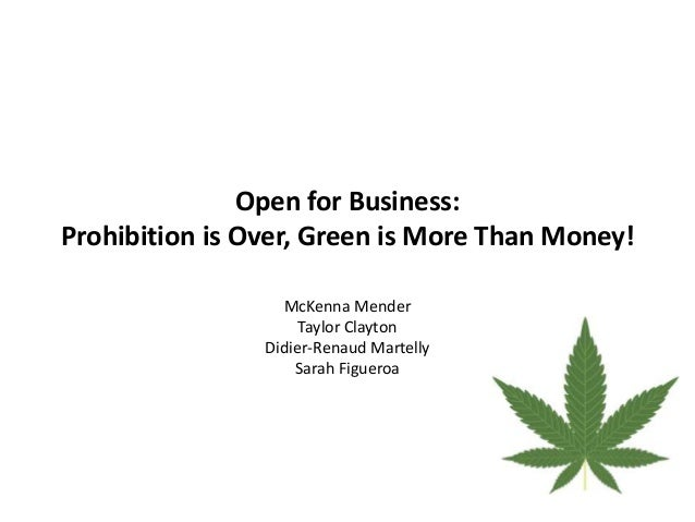 Open for Business: Prohibition is Over, Green is More Than Money! McKenna Mender Taylor Clayton Didier-Renaud Martelly Sar...
