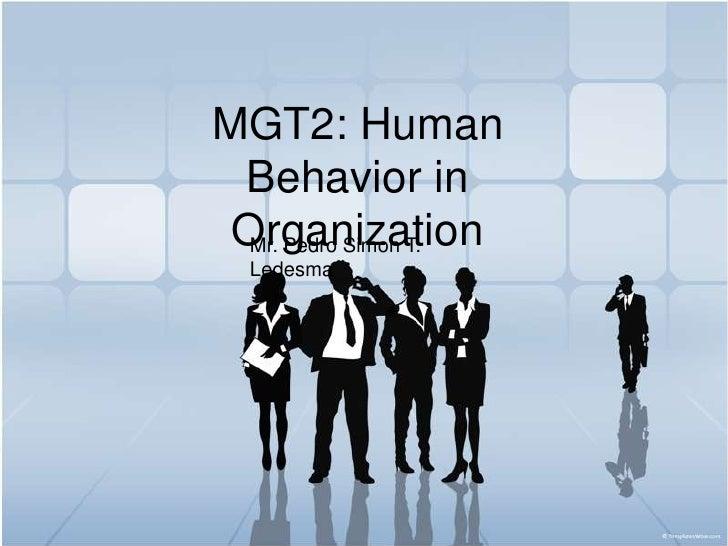 MGT2: Human Behavior in Organization<br />Mr. Pedro Simon T. Ledesma<br />