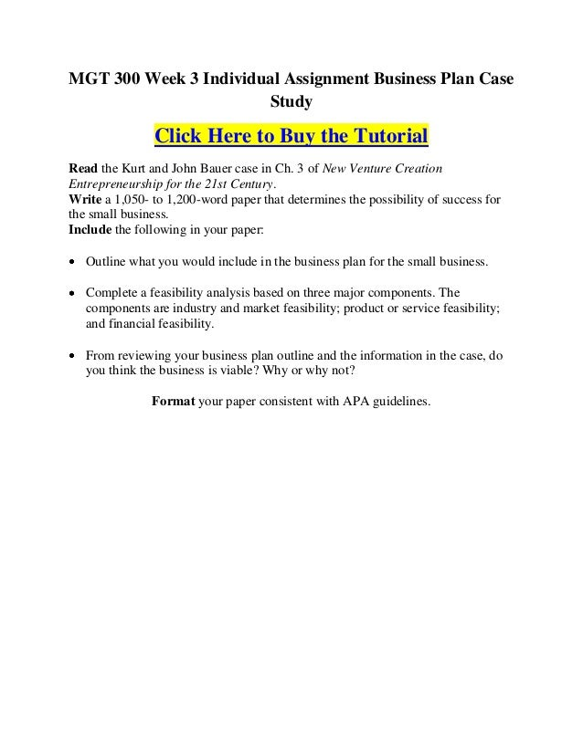 MGT 300 Week 3 Individual Assignment Business Plan Case                       Study                Click Here to Buy the T...