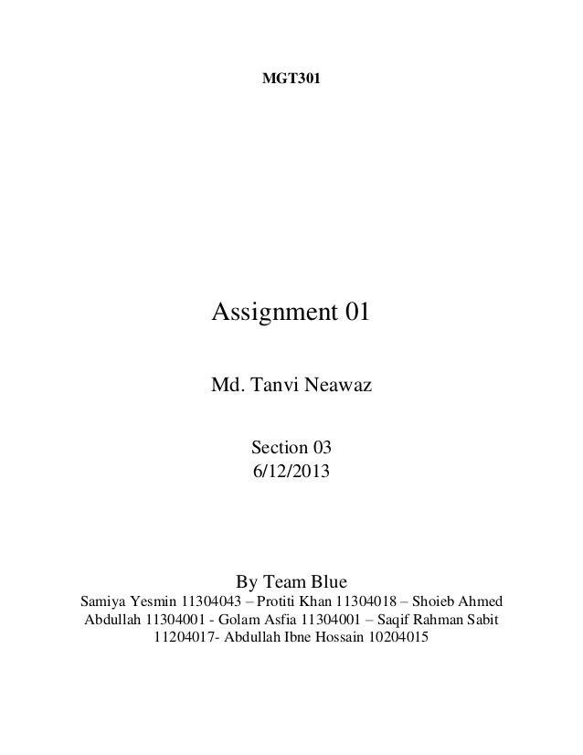 MGT301  Assignment 01 Md. Tanvi Neawaz Section 03 6/12/2013  By Team Blue Samiya Yesmin 11304043 – Protiti Khan 11304018 –...