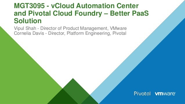 MGT3095 - vCloud Automation Center  and Pivotal Cloud Foundry – Better PaaS  Solution  Vipul Shah - Director of Product Ma...