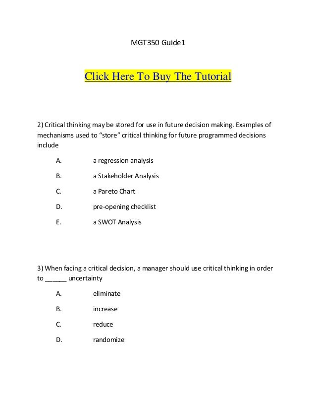 MGT350 Guide1                Click Here To Buy The Tutorial2) Critical thinking may be stored for use in future decision m...