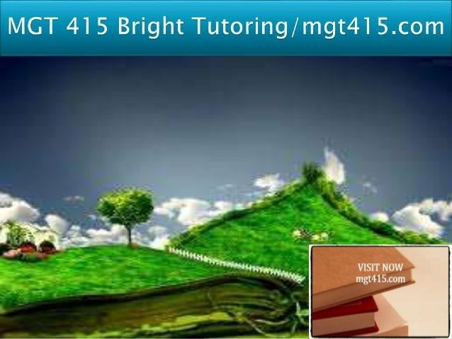 mgt 415 entire course Homework minute wednesday, 29 october 2014  mgt 557 entire course negotiation power and politics  eco 415 entire course eco/415 complete course.