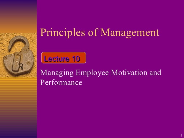 Principles of Management Managing Employee Motivation and Performance Lecture 10