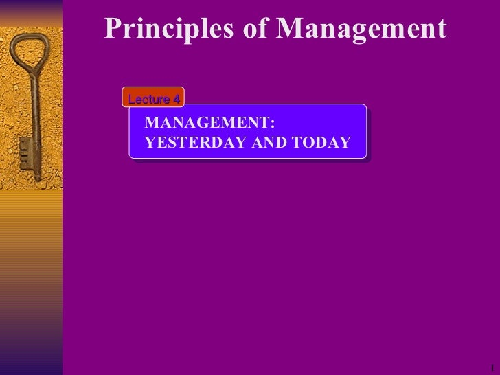 Principles of Management   MANAGEMENT: YESTERDAY AND TODAY Lecture 4