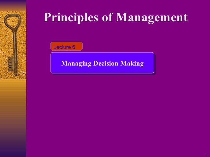 Principles of Management   Managing Decision Making Lecture 6