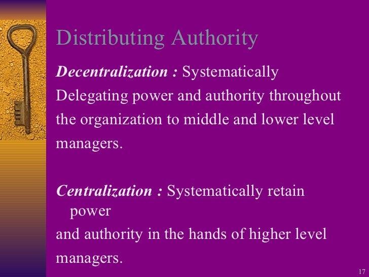 Distributing Authority <ul><li>Decentralization :  Systematically </li></ul><ul><li>Delegating power and authority through...