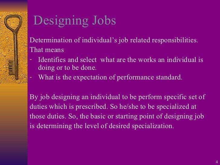 Designing Jobs <ul><li>Determination of individual's job related responsibilities. </li></ul><ul><li>That means  </li></ul...