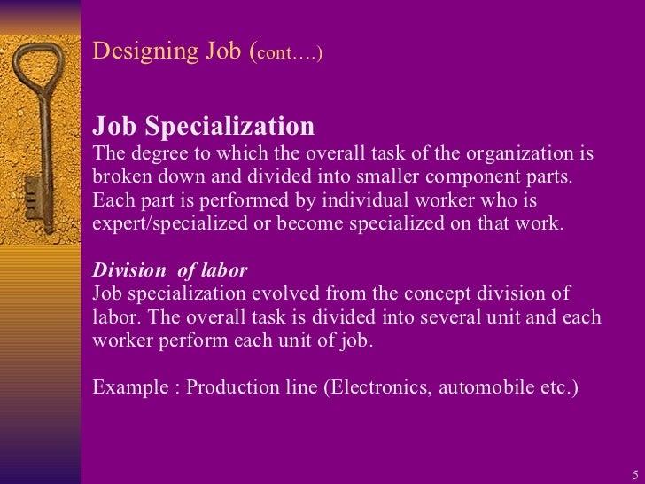 Designing Job ( cont….) <ul><li>Job Specialization </li></ul><ul><li>The degree to which the overall task of the organizat...