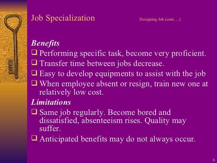 Job Specialization Designing Job (cont….) <ul><li>Benefits   </li></ul><ul><li>Performing specific task, become very profi...