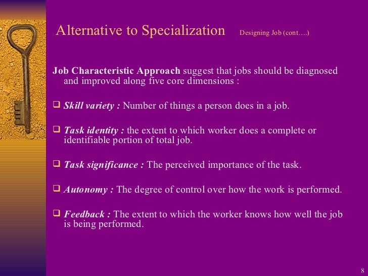 Alternative to Specialization Designing Job (cont….) <ul><li>Job Characteristic Approach  suggest that jobs should be diag...