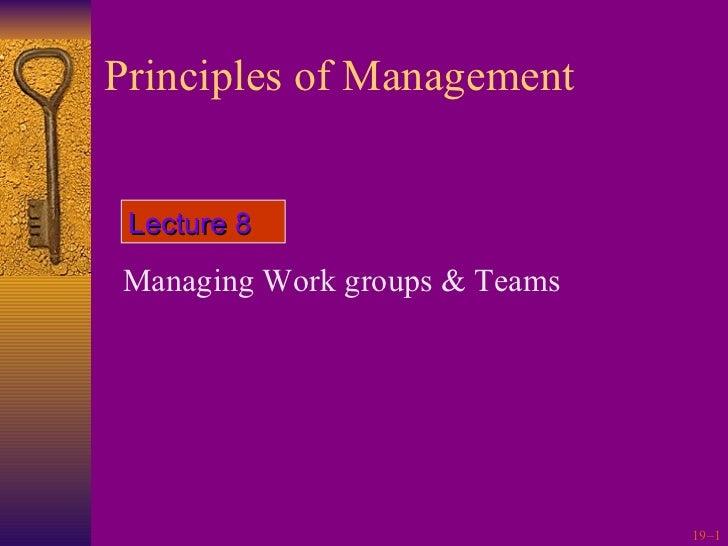 Principles of Management <ul><li>Managing Work groups & Teams </li></ul>Lecture 8