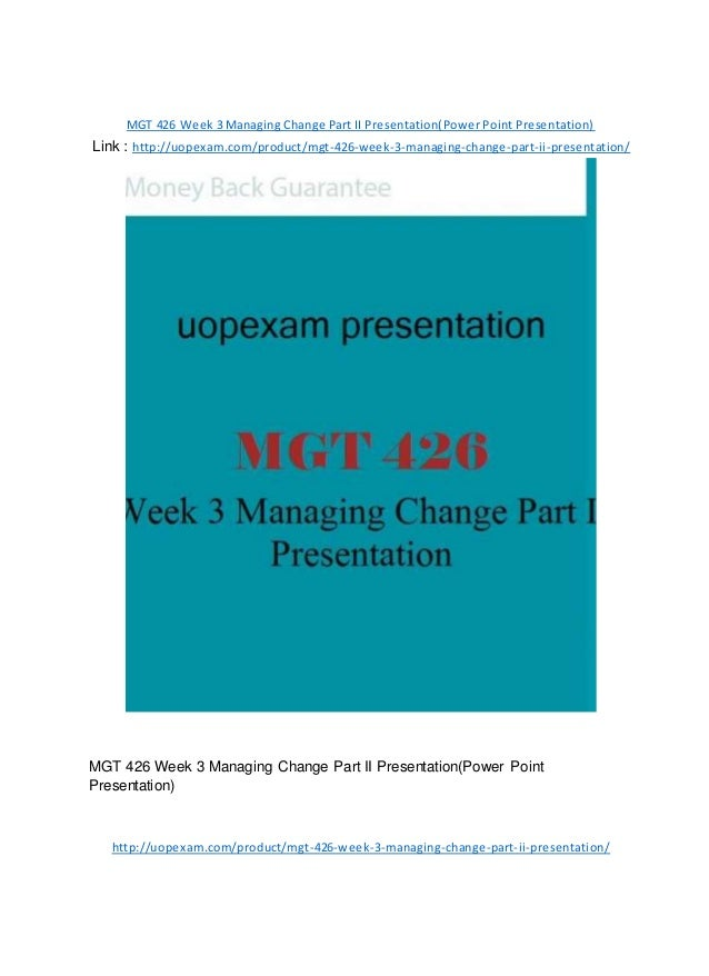 MGT 426 Week 3 Managing Change Part II Presentation(Power Point Presentation) Link : http://uopexam.com/product/mgt-426-we...