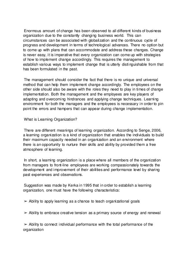 learning organizations essay A learning organization is one that seeks to create its own future that assumes learning is an ongoing and creative process for its members and one that develops, adapts, and transforms itself in response to the needs and aspirations of people, both inside and outside itself (navran associates newsletter 1993.
