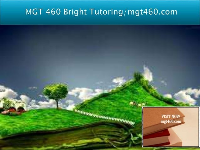  MGT 460 Entire Course For more course tutorials visit www.mgt460.com MGT 460 Week 1 DQ 1 Ethical Practices MGT 460 Week ...